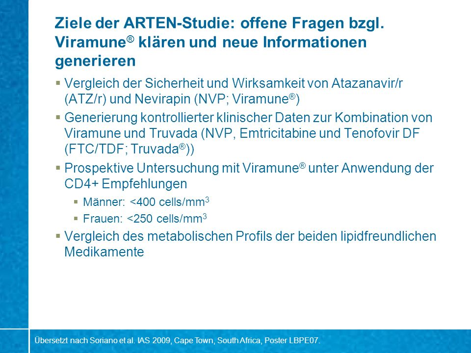 Ziele der ARTEN-Studie: offene Fragen bzgl. Viramune ® klären und neue Informationen generieren Vergleich der Sicherheit und Wirksamkeit von Atazanavi