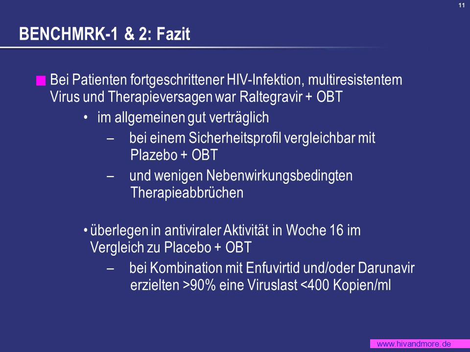 www.hivandmore.de 11 BENCHMRK-1 & 2: Fazit Bei Patienten fortgeschrittener HIV-Infektion, multiresistentem Virus und Therapieversagen war Raltegravir