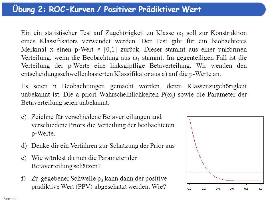 Seite 151/8/2014| Ein ein statistischer Test auf Zugehörigkeit zu Klasse ω 1 soll zur Konstruktion eines Klassifikators verwendet werden.