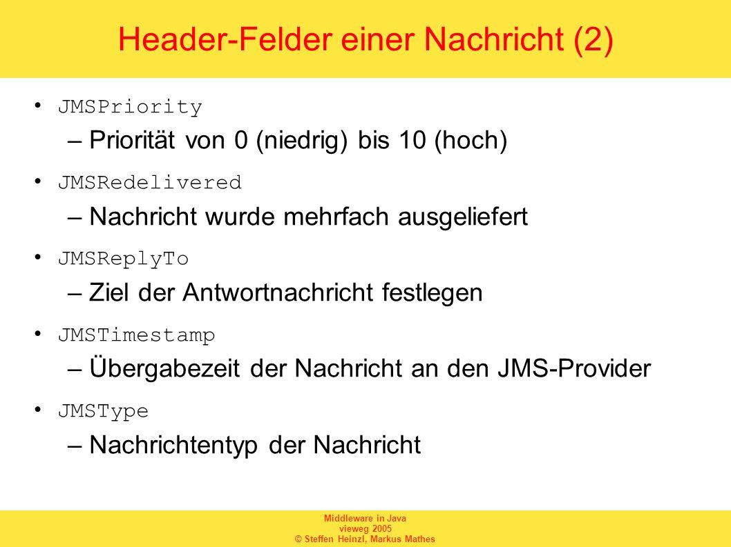 Middleware in Java vieweg 2005 © Steffen Heinzl, Markus Mathes Header-Felder einer Nachricht (2) JMSPriority –Priorität von 0 (niedrig) bis 10 (hoch)