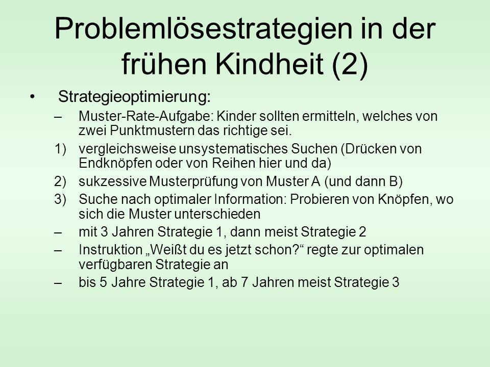 Problemlösestrategien in der frühen Kindheit (2) Strategieoptimierung: –Muster-Rate-Aufgabe: Kinder sollten ermitteln, welches von zwei Punktmustern d