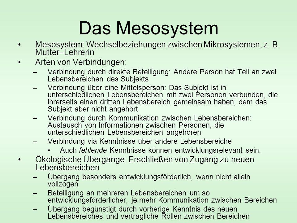 Das Mesosystem Mesosystem: Wechselbeziehungen zwischen Mikrosystemen, z.