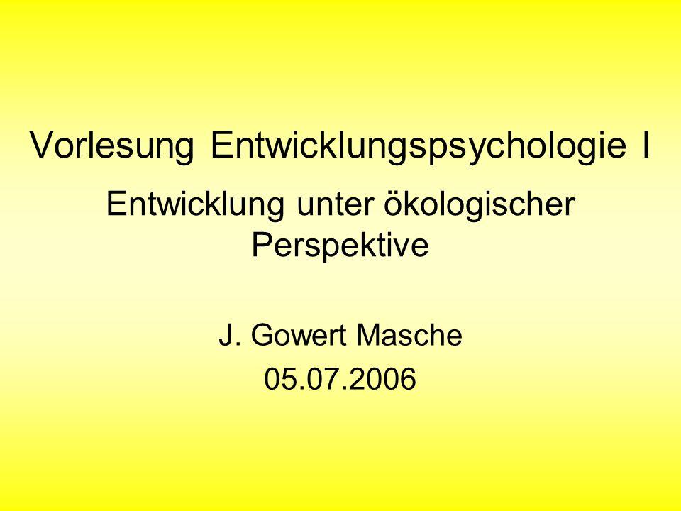 Vorlesung Entwicklungspsychologie I Entwicklung unter ökologischer Perspektive J.