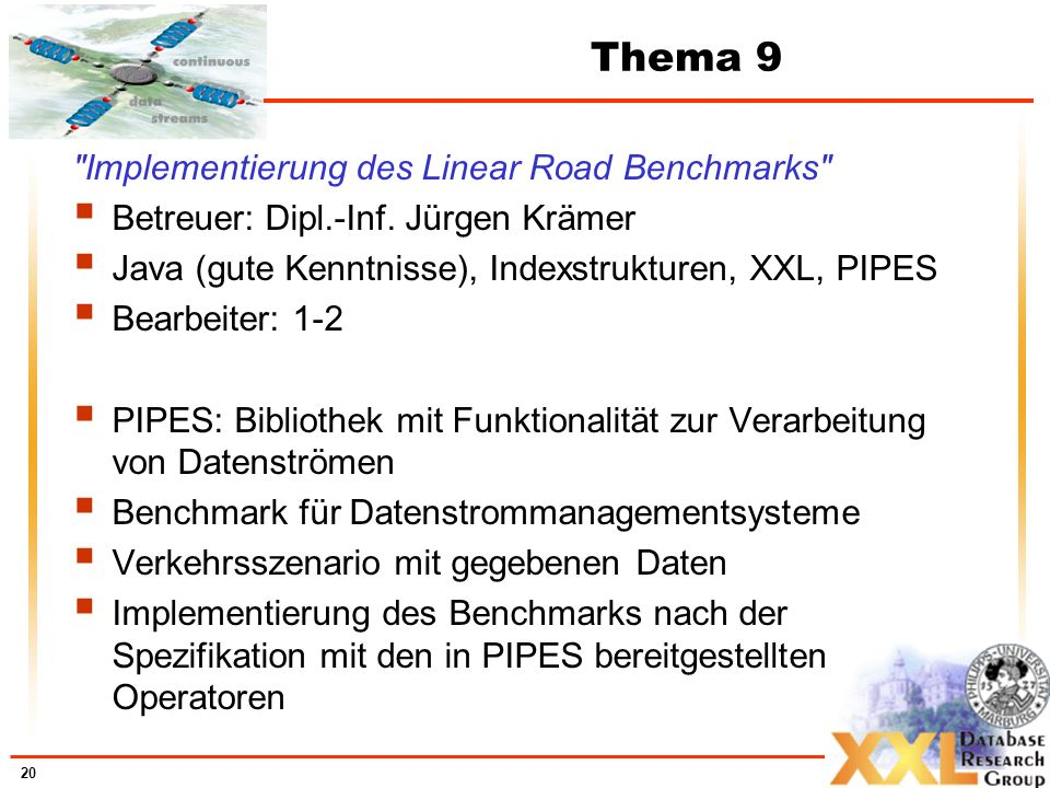 20 Thema 9 Implementierung des Linear Road Benchmarks Betreuer: Dipl.-Inf.