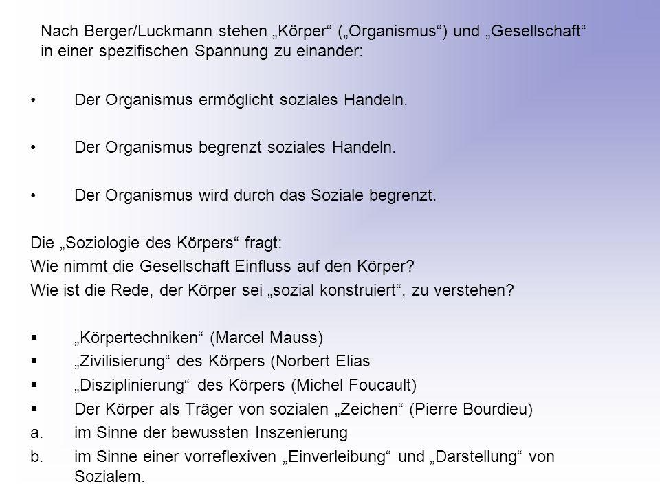 Nach Berger/Luckmann stehen Körper (Organismus) und Gesellschaft in einer spezifischen Spannung zu einander: Der Organismus ermöglicht soziales Handel