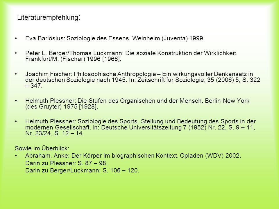 Literaturempfehlung : Eva Barlösius: Soziologie des Essens. Weinheim (Juventa) 1999. Peter L. Berger/Thomas Luckmann: Die soziale Konstruktion der Wir
