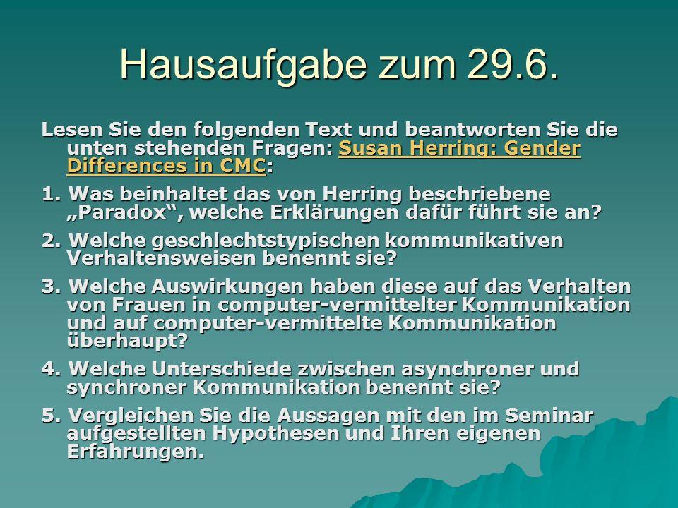 Hausaufgabe zum 29.6. Lesen Sie den folgenden Text und beantworten Sie die unten stehenden Fragen: Susan Herring: Gender Differences in CMC: Susan Her