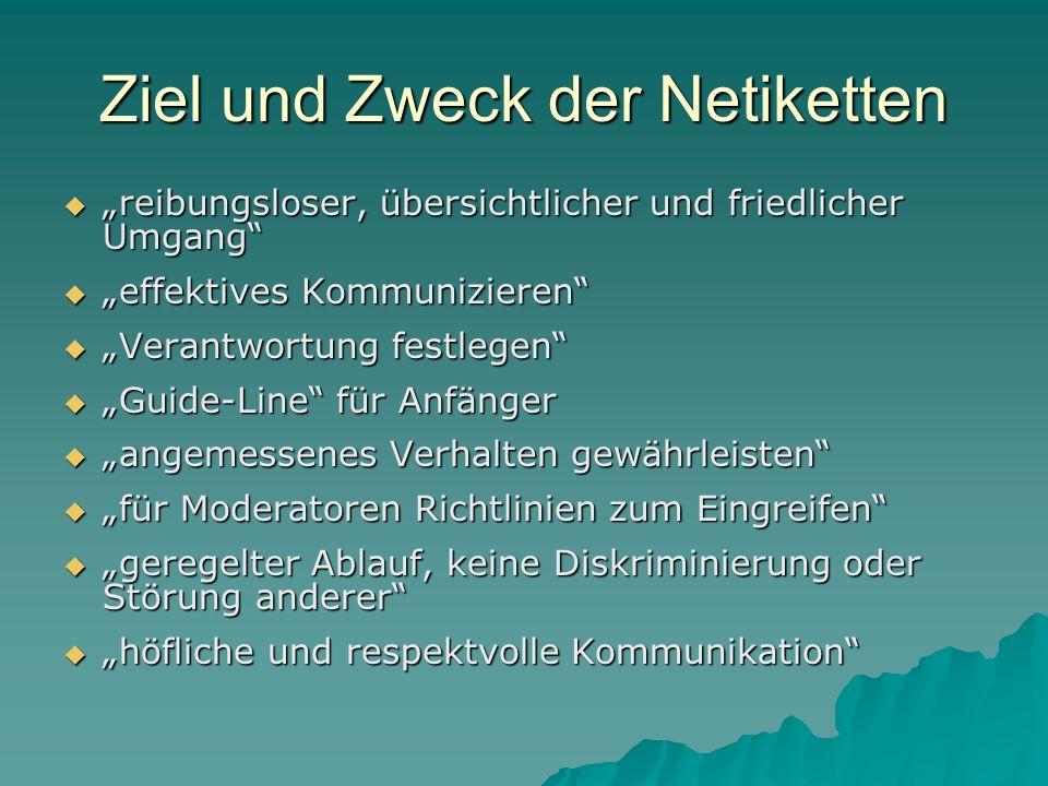 Ziel und Zweck der Netiketten reibungsloser, übersichtlicher und friedlicher Umgang reibungsloser, übersichtlicher und friedlicher Umgang effektives K