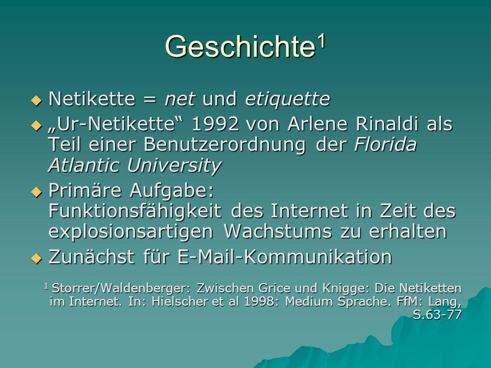 Geschichte 1 Netikette = net und etiquette Netikette = net und etiquette Ur-Netikette 1992 von Arlene Rinaldi als Teil einer Benutzerordnung der Flori