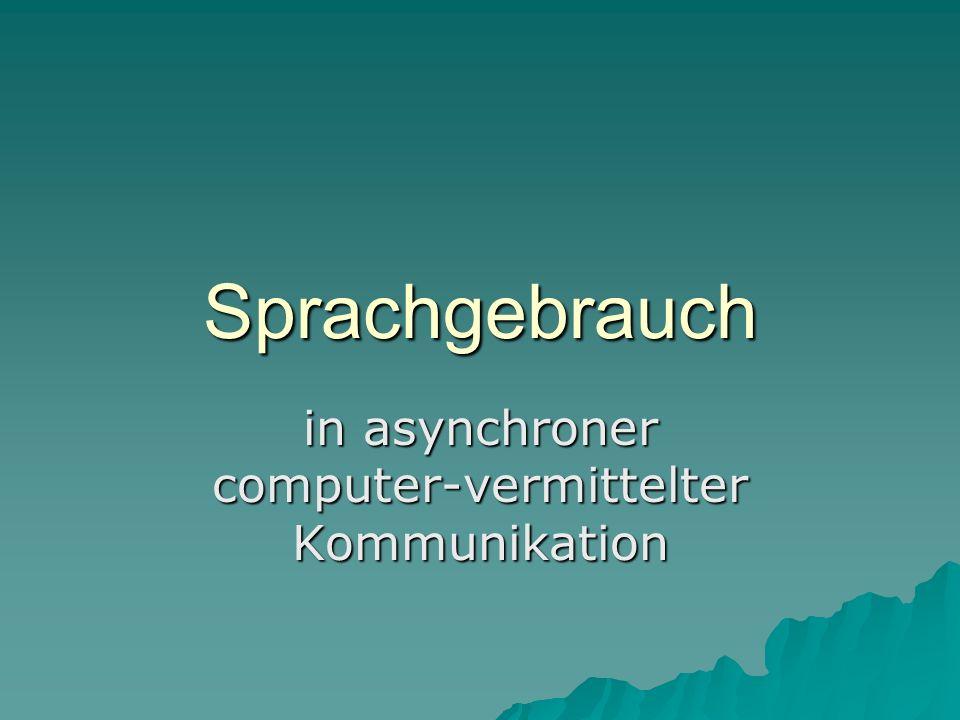 Sprachgebrauch in asynchroner computer-vermittelter Kommunikation