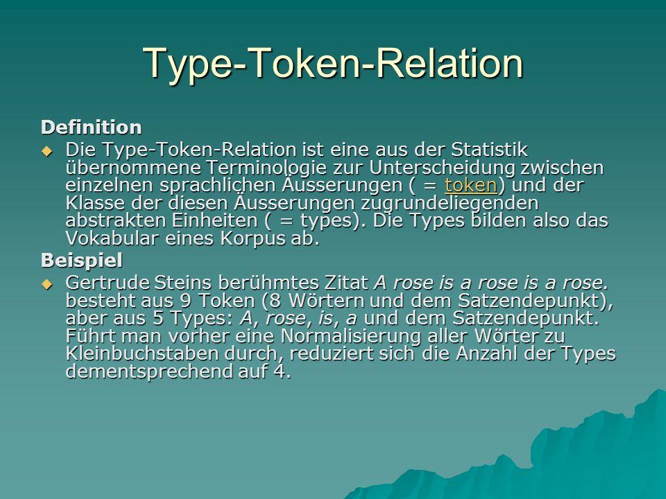 Type-Token-Relation Definition Die Type-Token-Relation ist eine aus der Statistik übernommene Terminologie zur Unterscheidung zwischen einzelnen sprac