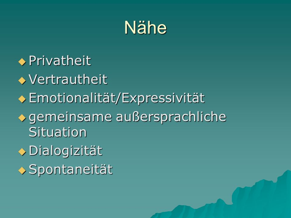 Nähe Privatheit Privatheit Vertrautheit Vertrautheit Emotionalität/Expressivität Emotionalität/Expressivität gemeinsame außersprachliche Situation gem