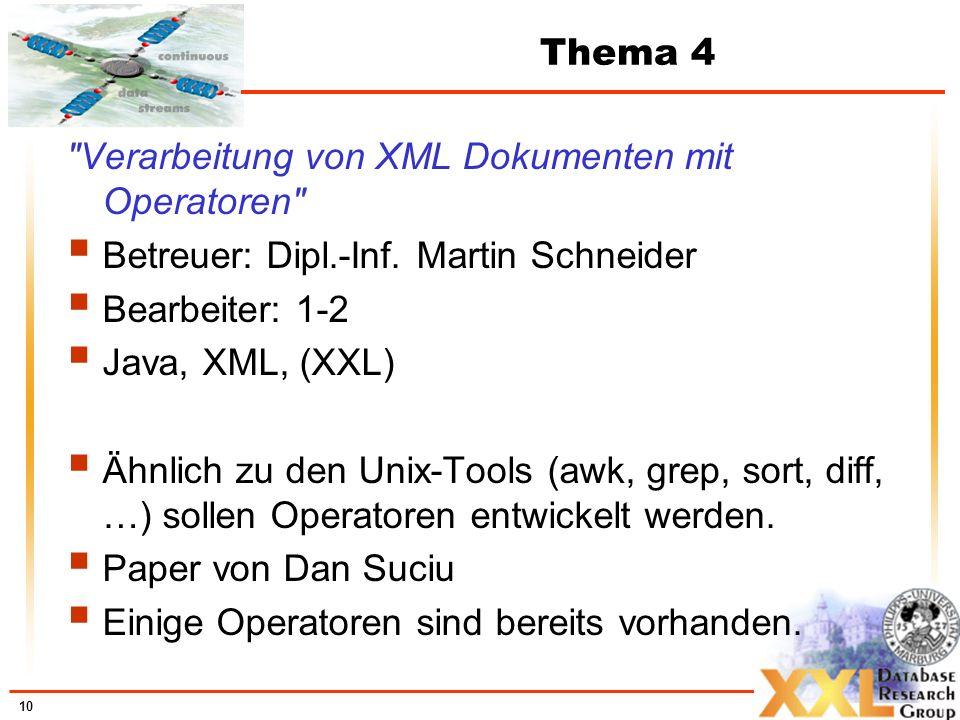 10 Thema 4 Verarbeitung von XML Dokumenten mit Operatoren Betreuer: Dipl.-Inf.