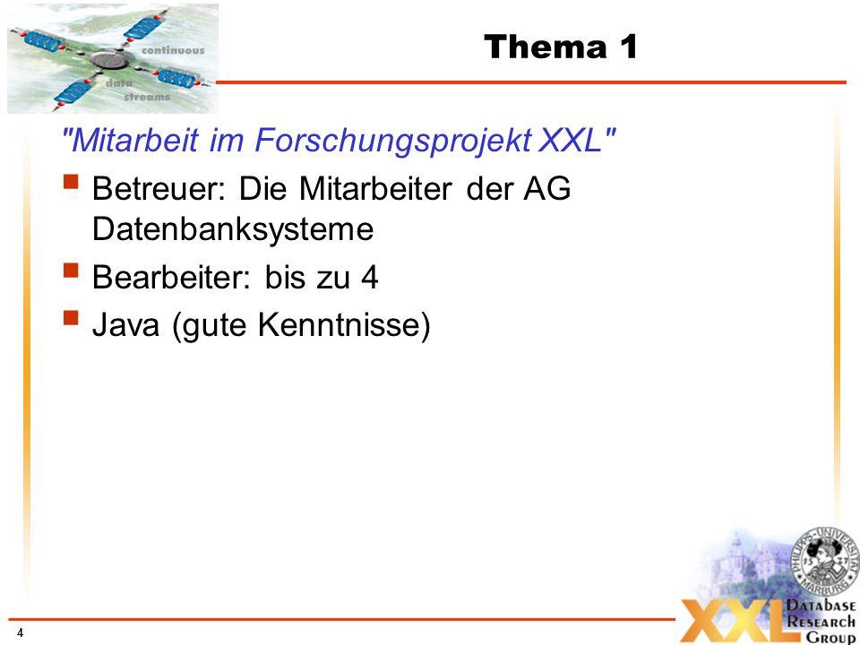 4 Thema 1 Mitarbeit im Forschungsprojekt XXL Betreuer: Die Mitarbeiter der AG Datenbanksysteme Bearbeiter: bis zu 4 Java (gute Kenntnisse)