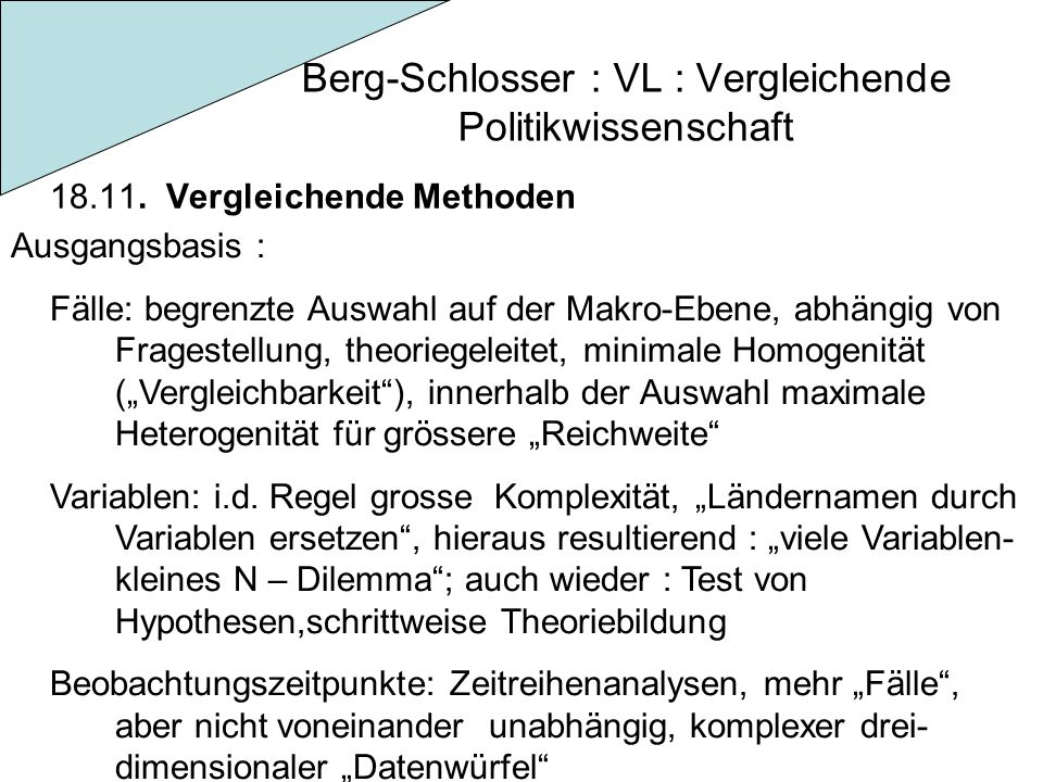 Berg-Schlosser : VL : Vergleichende Politikwissenschaft 18.11. Vergleichende Methoden Ausgangsbasis : Fälle: begrenzte Auswahl auf der Makro-Ebene, ab