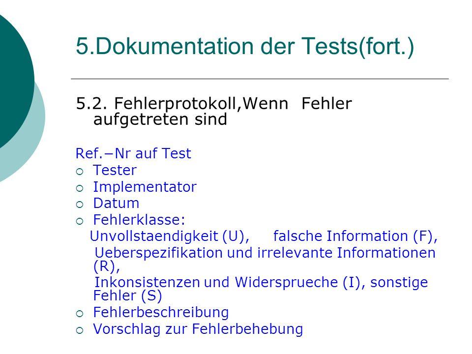 5.2. Fehlerprotokoll,Wenn Fehler aufgetreten sind Ref.Nr auf Test Tester Implementator Datum Fehlerklasse: Unvollstaendigkeit (U), falsche Information