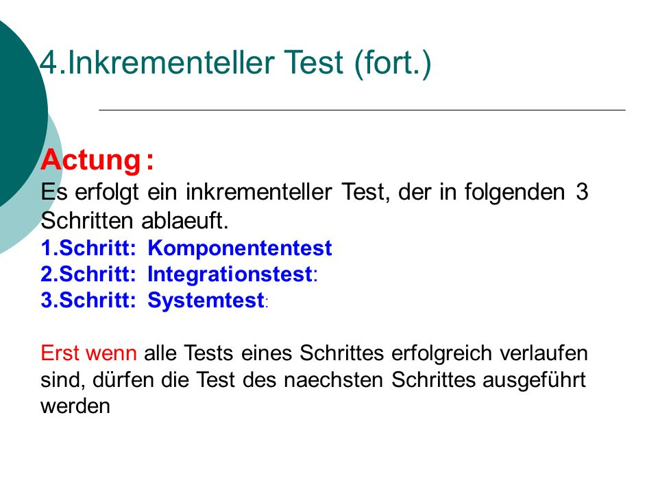 Integrationstest Komponententest(Modultest) Systemtest Funktionale Tests Strukturelle Tests Schrittweise