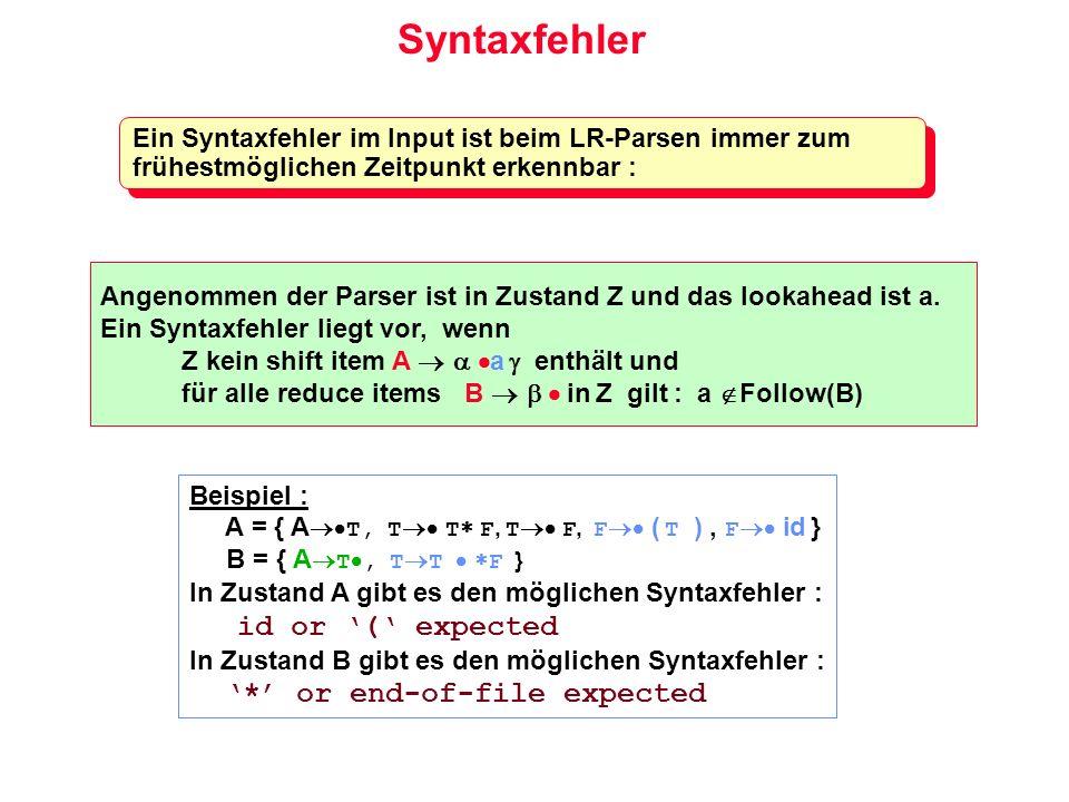 Syntaxfehler Ein Syntaxfehler im Input ist beim LR-Parsen immer zum frühestmöglichen Zeitpunkt erkennbar : Angenommen der Parser ist in Zustand Z und