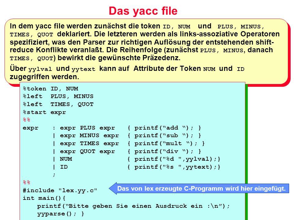 Das yacc file In dem yacc file werden zunächst die token ID, NUM und PLUS, MINUS, TIMES, QUOT deklariert. Die letzteren werden als links-assoziative O
