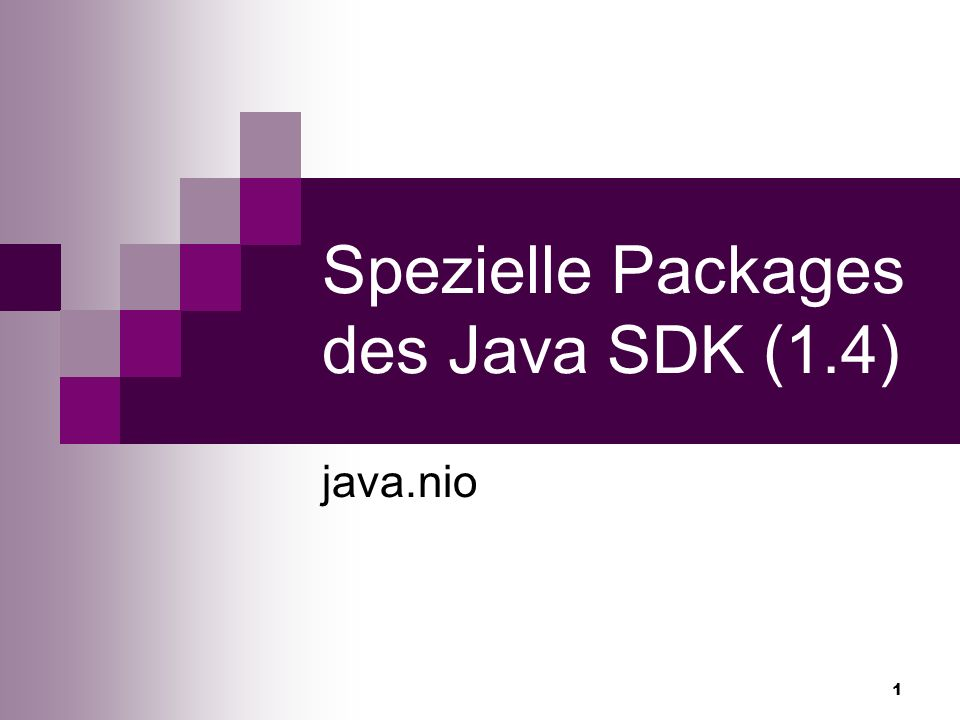 1 Spezielle Packages des Java SDK (1.4) java.nio