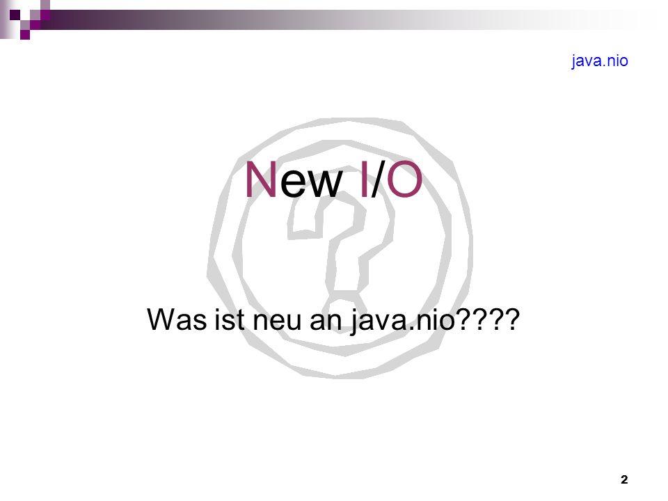 3 java.nio NIO ersetzt herkömmliche I/O Mechanismen nicht, sondern erweitert sie nur sinnvoll I/O soll weiterhin parallel existieren