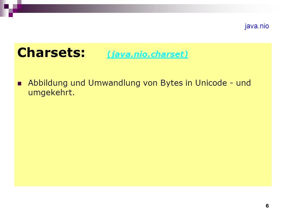 6 java.nio Charsets: (java.nio.charset) Abbildung und Umwandlung von Bytes in Unicode - und umgekehrt.