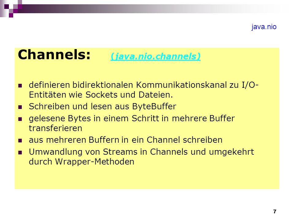 7 java.nio Channels: (java.nio.channels) definieren bidirektionalen Kommunikationskanal zu I/O- Entitäten wie Sockets und Dateien. Schreiben und lesen