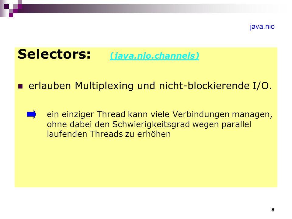 8 java.nio Selectors: (java.nio.channels) erlauben Multiplexing und nicht-blockierende I/O. ein einziger Thread kann viele Verbindungen managen, ohne