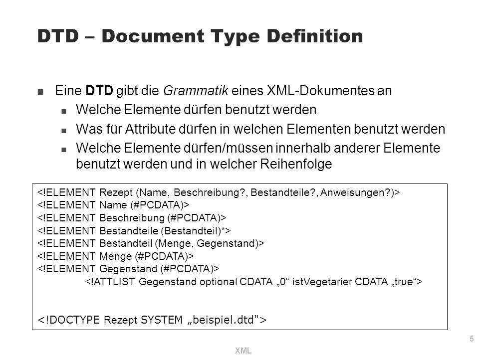 5 XML DTD – Document Type Definition Eine DTD gibt die Grammatik eines XML-Dokumentes an Welche Elemente dürfen benutzt werden Was für Attribute dürfe