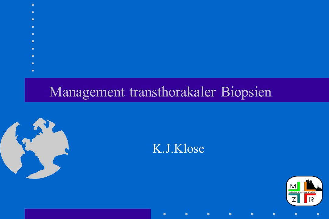 Management transthorakaler Biopsien K.J.Klose