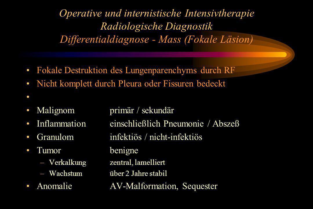 Operative und internistische Intensivtherapie Radiologische Diagnostik Differentialdiagnose - Mass (Fokale Läsion) Fokale Destruktion des Lungenparenc