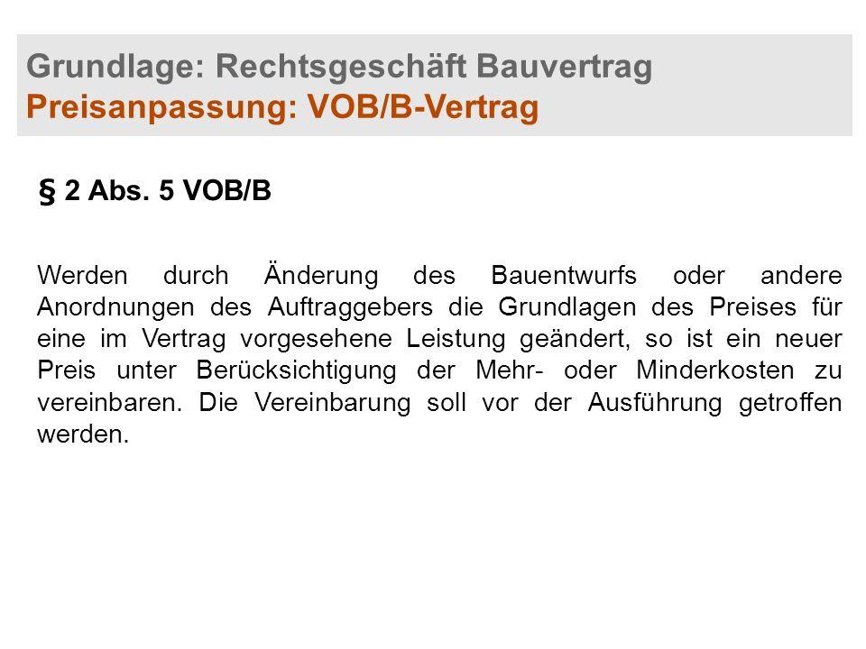 Grundlage: Rechtsgeschäft Bauvertrag Preisanpassung: VOB/B-Vertrag § 2 Abs. 5 VOB/B Werden durch Änderung des Bauentwurfs oder andere Anordnungen des