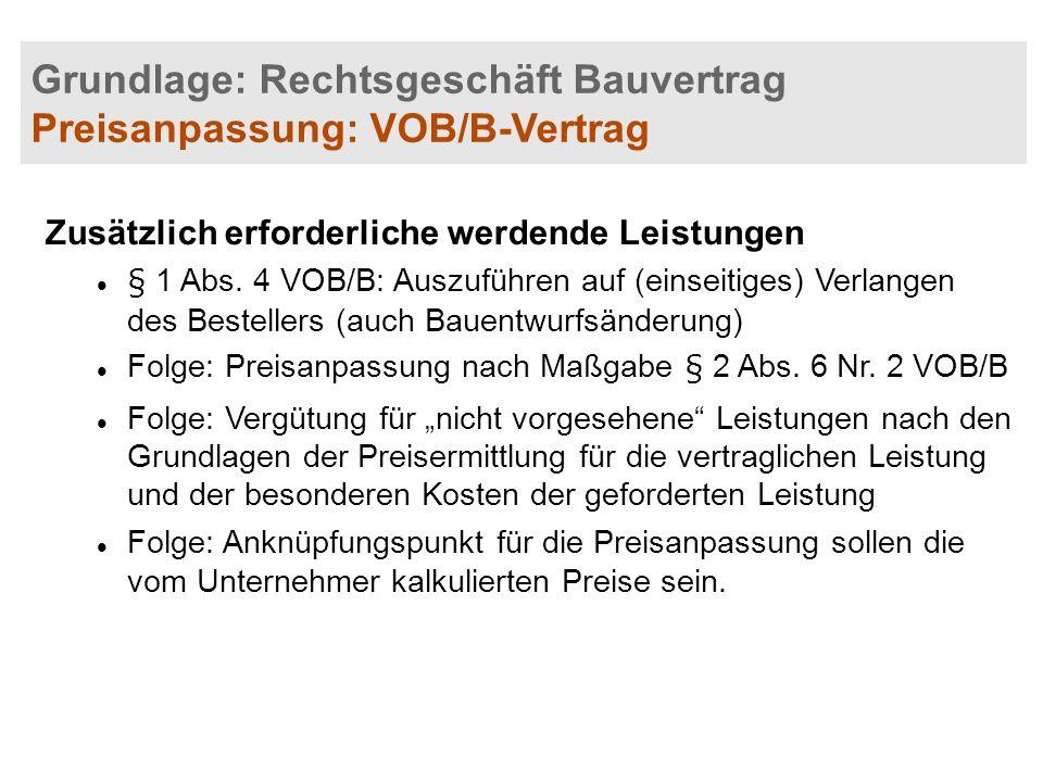 Grundlage: Rechtsgeschäft Bauvertrag Preisanpassung: VOB/B-Vertrag Zusätzlich erforderliche werdende Leistungen § 1 Abs. 4 VOB/B: Auszuführen auf (ein