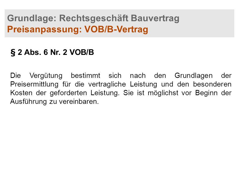 Grundlage: Rechtsgeschäft Bauvertrag Preisanpassung: VOB/B-Vertrag § 2 Abs. 6 Nr. 2 VOB/B Die Vergütung bestimmt sich nach den Grundlagen der Preiserm