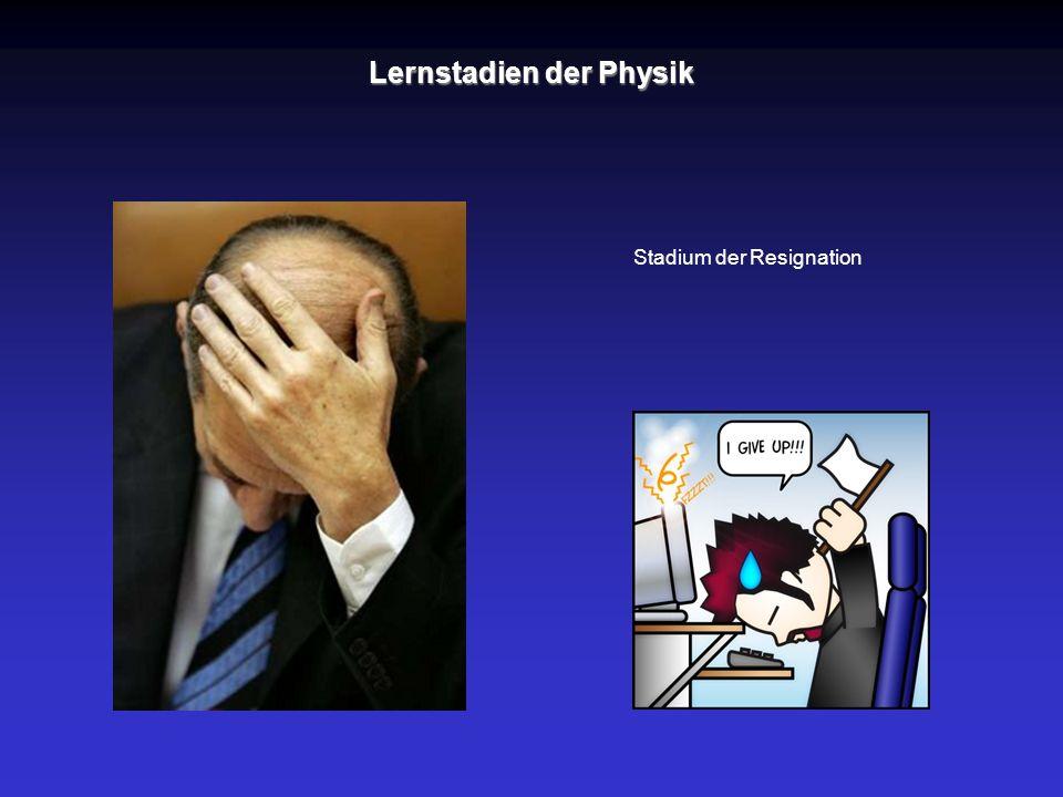 Stadium der Resignation Lernstadien der Physik