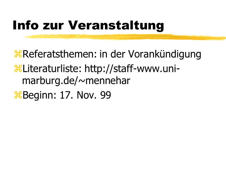 Info zur Veranstaltung zReferatsthemen: in der Vorankündigung zLiteraturliste: http://staff-www.uni- marburg.de/~mennehar zBeginn: 17.