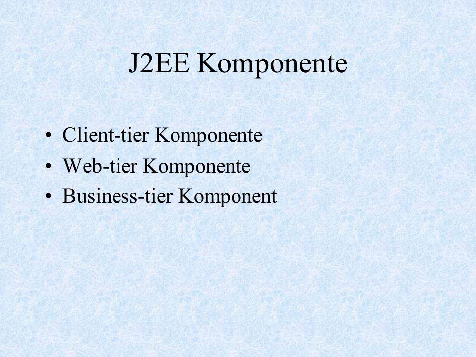 J2EE Komponente Client-tier Komponente Web-tier Komponente Business-tier Komponent