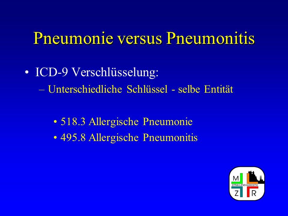 Pneumonie versus Pneumonitis ICD-9 Verschlüsselung: –Unterschiedliche Schlüssel - selbe Entität 518.3 Allergische Pneumonie 495.8 Allergische Pneumoni