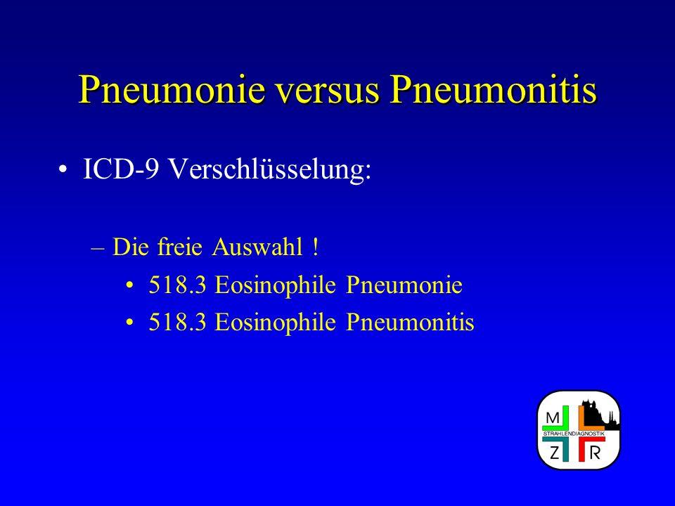 Pneumonie versus Pneumonitis ICD-9 Verschlüsselung: –Die freie Auswahl ! 518.3 Eosinophile Pneumonie 518.3 Eosinophile Pneumonitis