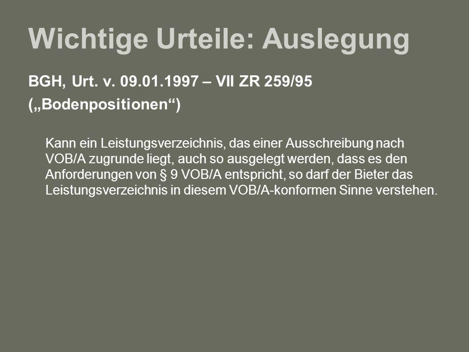 Wichtige Urteile: Auslegung BGH, Urt. v. 09.01.1997 – VII ZR 259/95 (Bodenpositionen) Kann ein Leistungsverzeichnis, das einer Ausschreibung nach VOB/