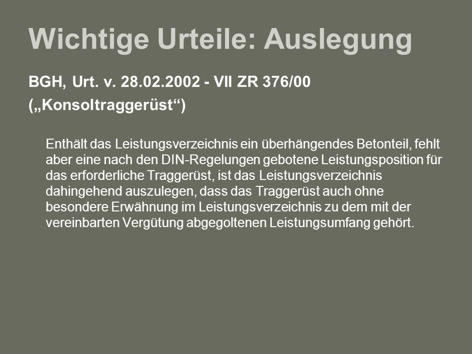 Wichtige Urteile: Auslegung BGH, Urt. v. 28.02.2002 - VII ZR 376/00 (Konsoltraggerüst) Enthält das Leistungsverzeichnis ein überhängendes Betonteil, f
