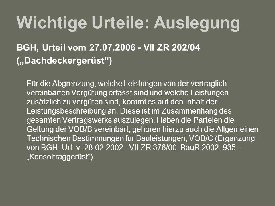 Wichtige Urteile: Auslegung BGH, Urteil vom 27.07.2006 - VII ZR 202/04 (Dachdeckergerüst) Für die Abgrenzung, welche Leistungen von der vertraglich ve