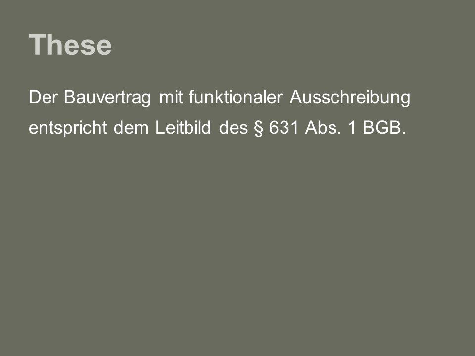 These Der Bauvertrag mit funktionaler Ausschreibung entspricht dem Leitbild des § 631 Abs. 1 BGB.