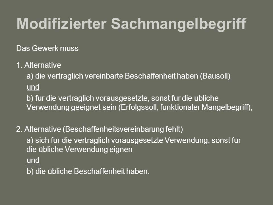 Modifizierter Sachmangelbegriff Das Gewerk muss 1. Alternative a) die vertraglich vereinbarte Beschaffenheit haben (Bausoll) und b) für die vertraglic
