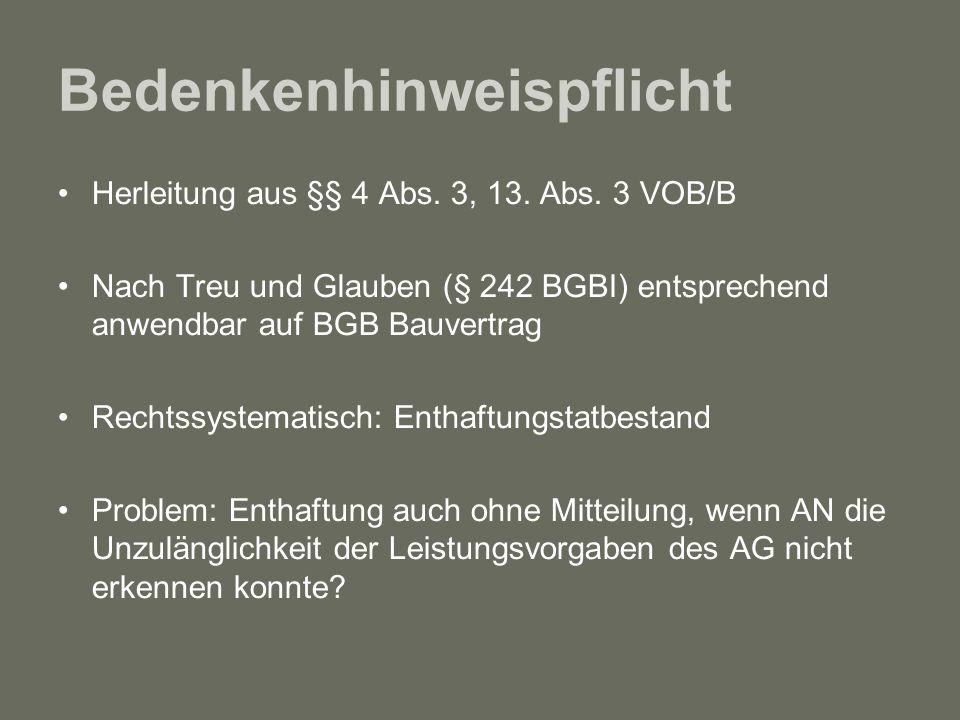Bedenkenhinweispflicht Herleitung aus §§ 4 Abs. 3, 13. Abs. 3 VOB/B Nach Treu und Glauben (§ 242 BGBI) entsprechend anwendbar auf BGB Bauvertrag Recht