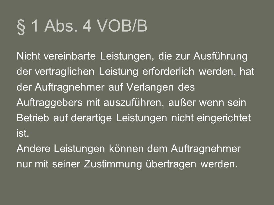 § 1 Abs. 4 VOB/B Nicht vereinbarte Leistungen, die zur Ausführung der vertraglichen Leistung erforderlich werden, hat der Auftragnehmer auf Verlangen