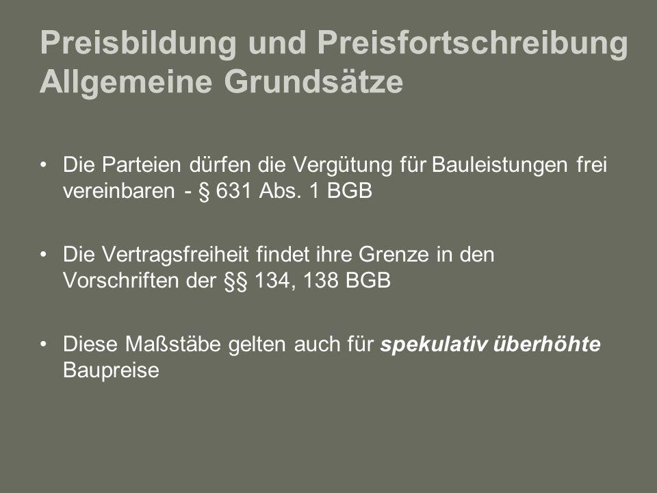 Preisbildung und Preisfortschreibung Allgemeine Grundsätze Die Parteien dürfen die Vergütung für Bauleistungen frei vereinbaren - § 631 Abs. 1 BGB Die