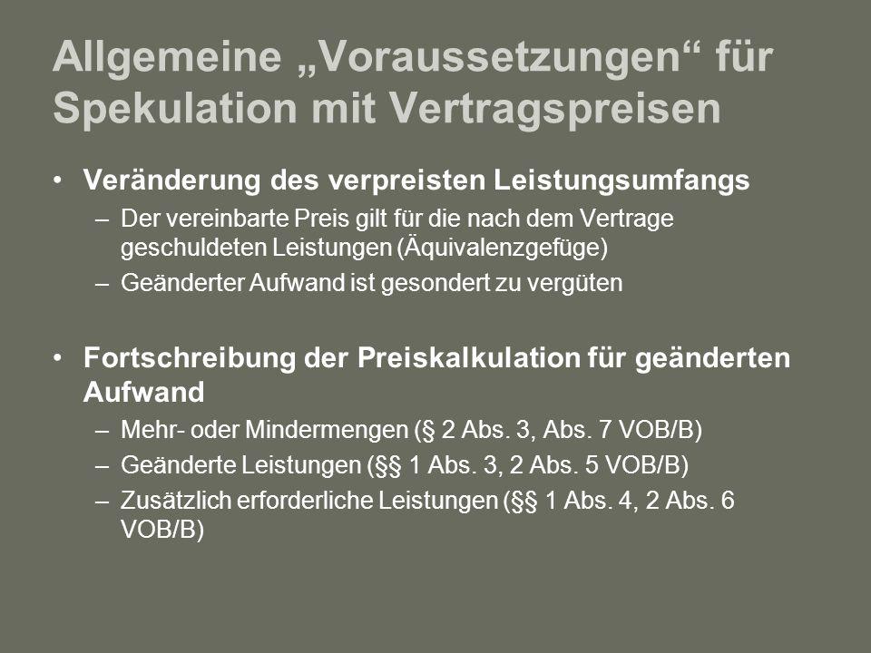 Allgemeine Voraussetzungen für Spekulation mit Vertragspreisen Veränderung des verpreisten Leistungsumfangs –Der vereinbarte Preis gilt für die nach d