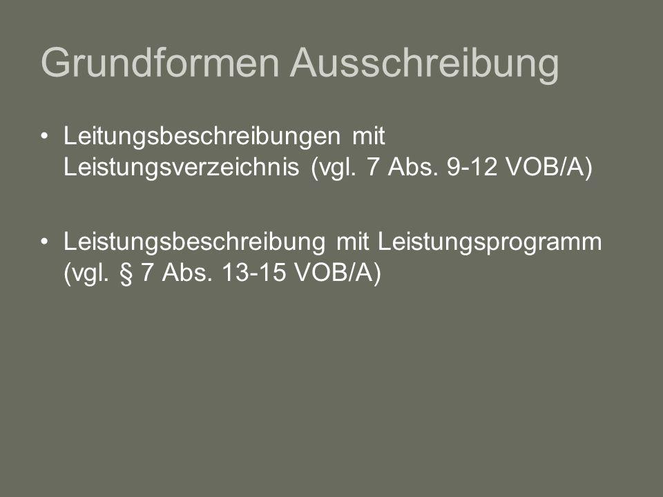 Grundformen Ausschreibung Leitungsbeschreibungen mit Leistungsverzeichnis (vgl. 7 Abs. 9-12 VOB/A) Leistungsbeschreibung mit Leistungsprogramm (vgl. §