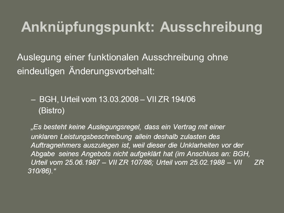 Anknüpfungspunkt: Ausschreibung Auslegung einer funktionalen Ausschreibung ohne eindeutigen Änderungsvorbehalt: –BGH, Urteil vom 13.03.2008 – VII ZR 1
